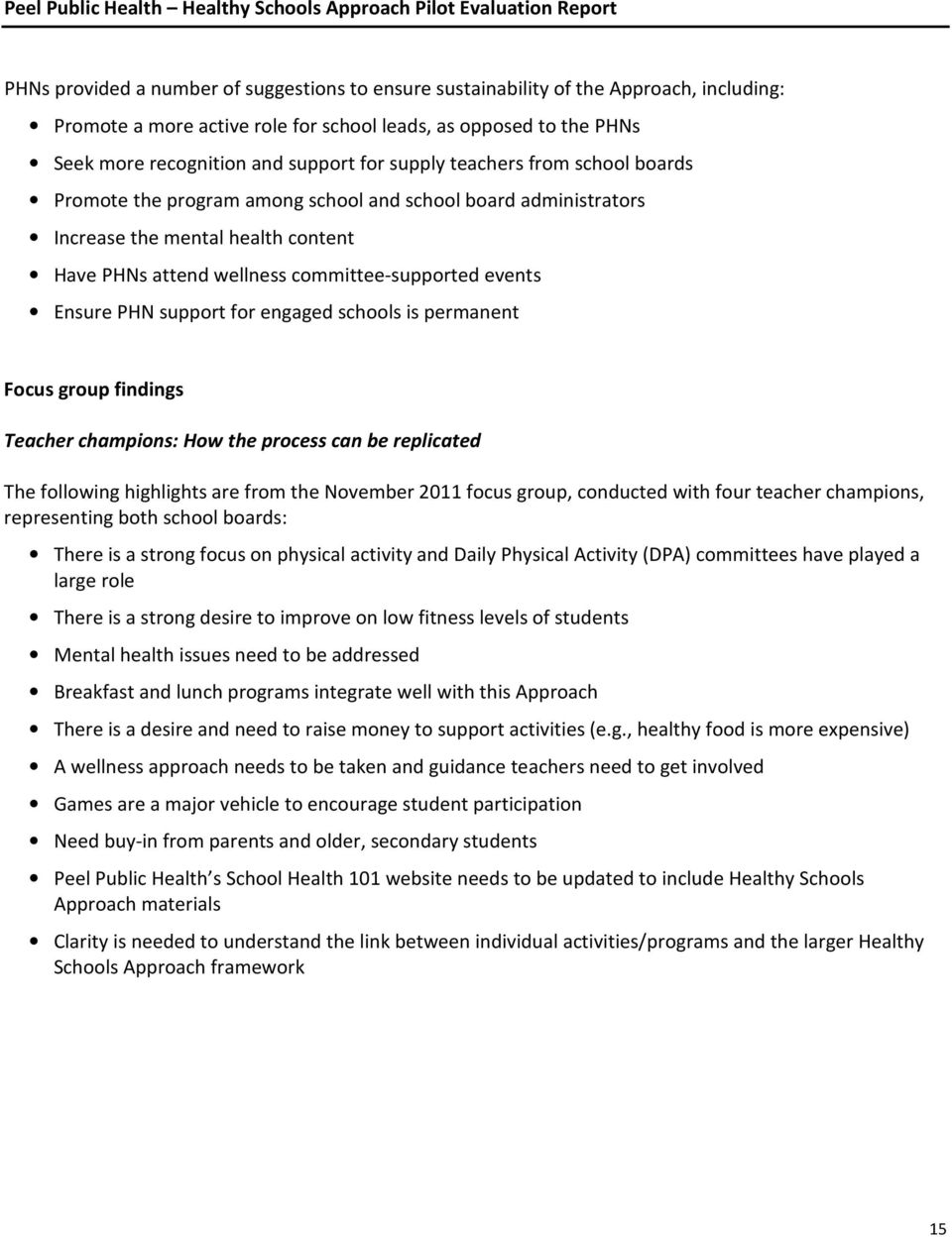 support for engaged schools is permanent Focus group findings Teacher champions: How the process can be replicated The following highlights are from the November 2011 focus group, conducted with four