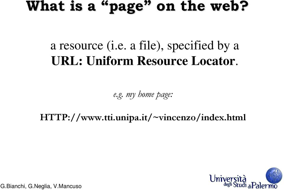 Resource Locator. e.g.