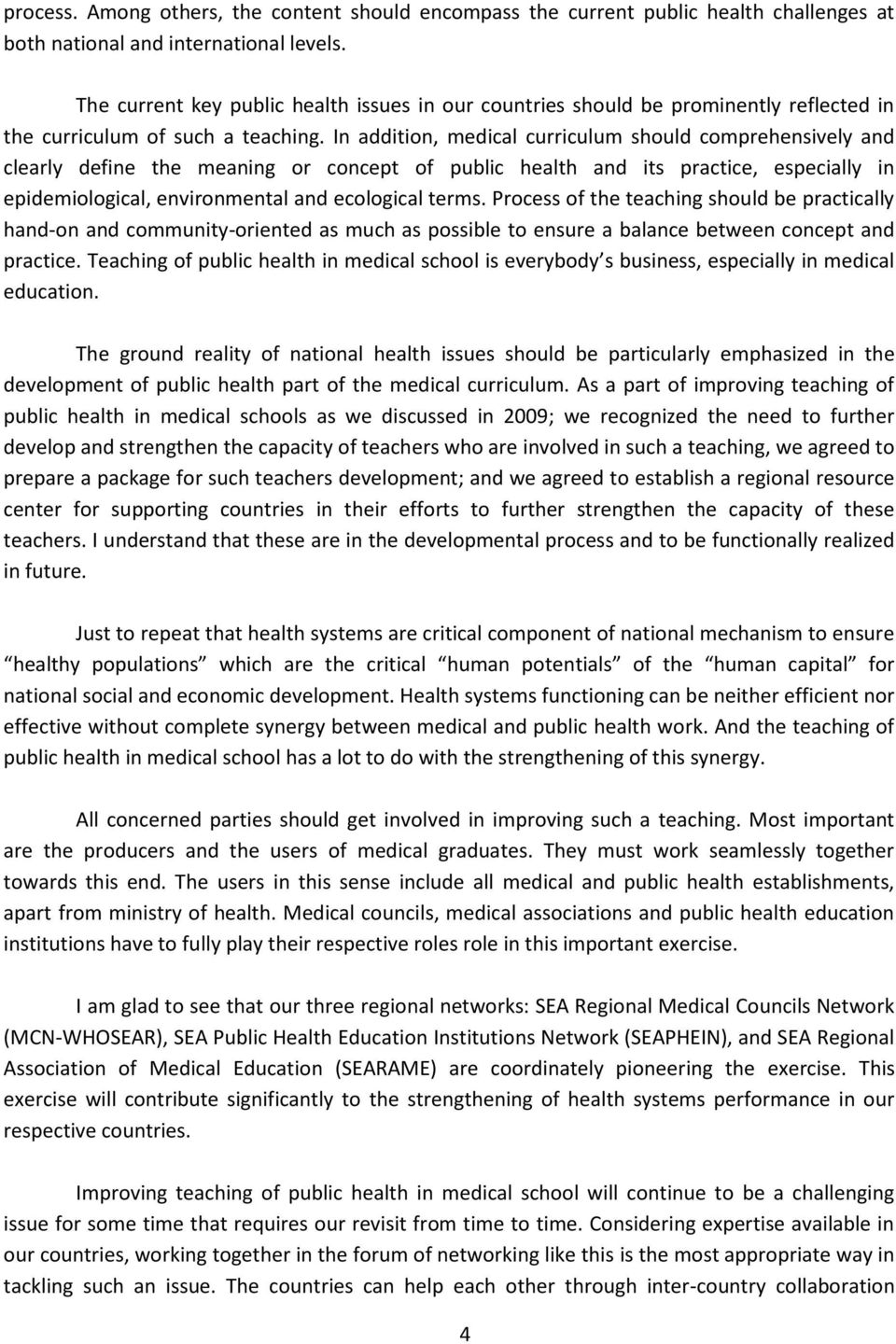 In addition, medical curriculum should comprehensively and clearly define the meaning or concept of public health and its practice, especially in epidemiological, environmental and ecological terms.
