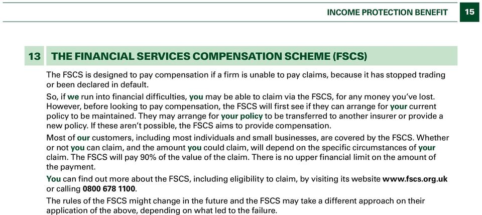 However, before looking to pay compensation, the FSCS will first see if they can arrange for your current policy to be maintained.