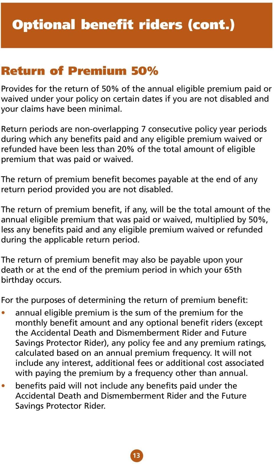 Return periods are non-overlapping 7 consecutive policy year periods during which any benefits paid and any eligible premium waived or refunded have been less than 20% of the total amount of eligible