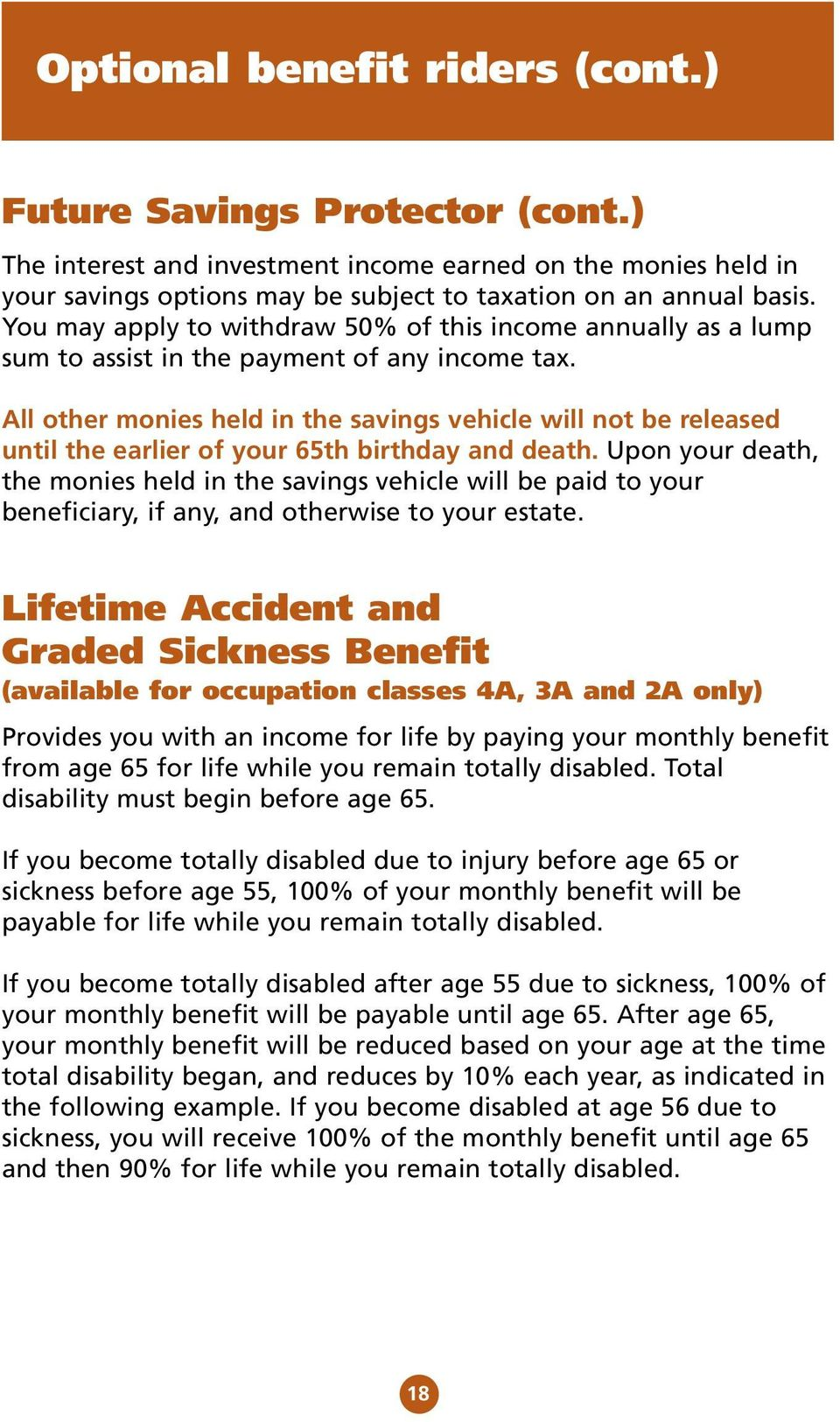 All other monies held in the savings vehicle will not be released until the earlier of your 65th birthday and death.