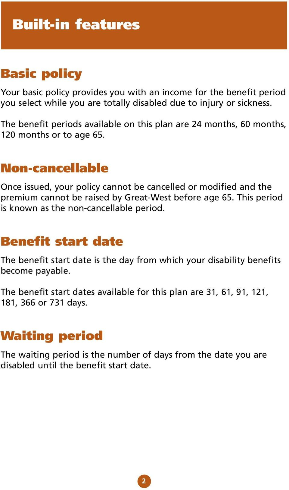 Non-cancellable Once issued, your policy cannot be cancelled or modified and the premium cannot be raised by Great-West before age 65. This period is known as the non-cancellable period.