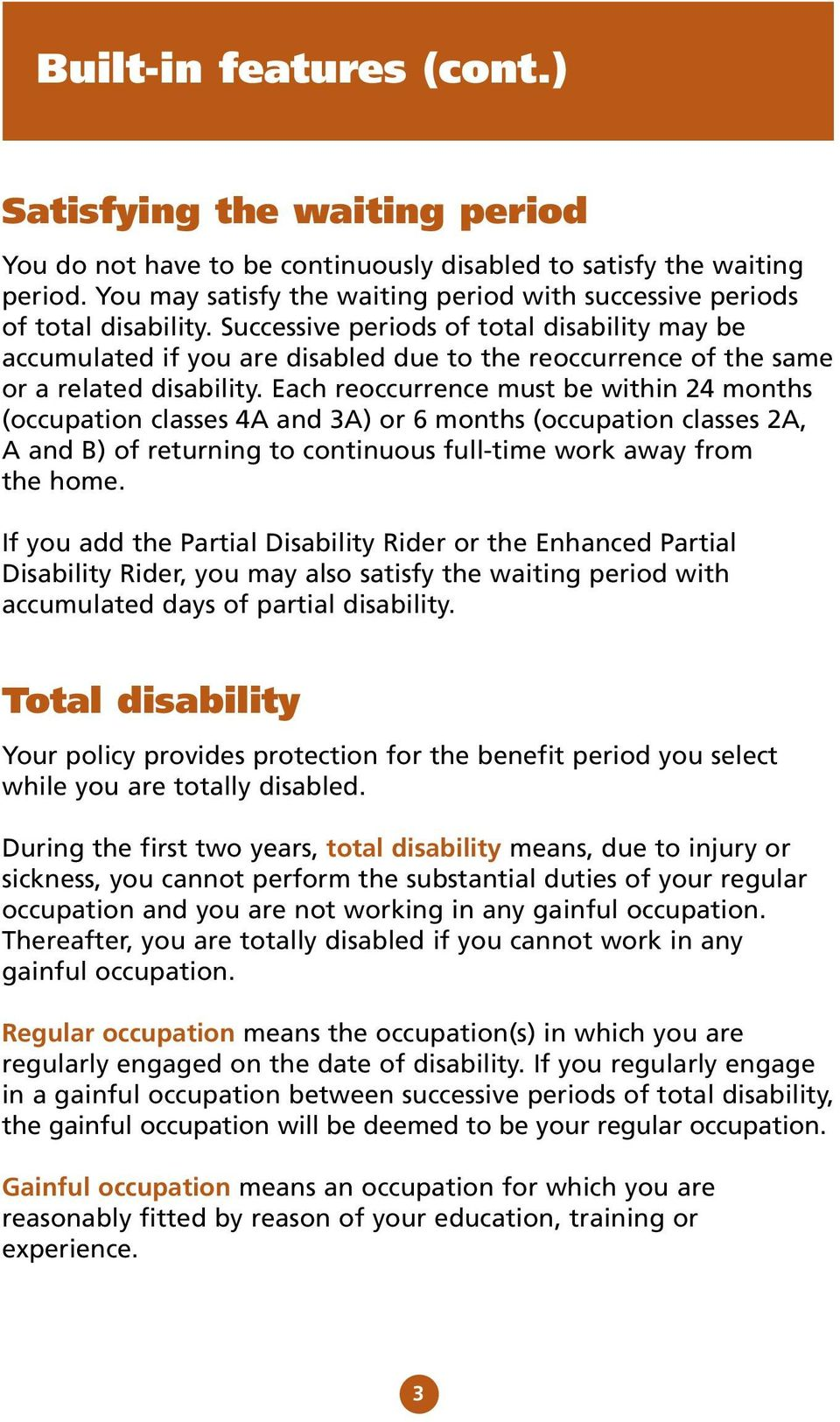 Successive periods of total disability may be accumulated if you are disabled due to the reoccurrence of the same or a related disability.