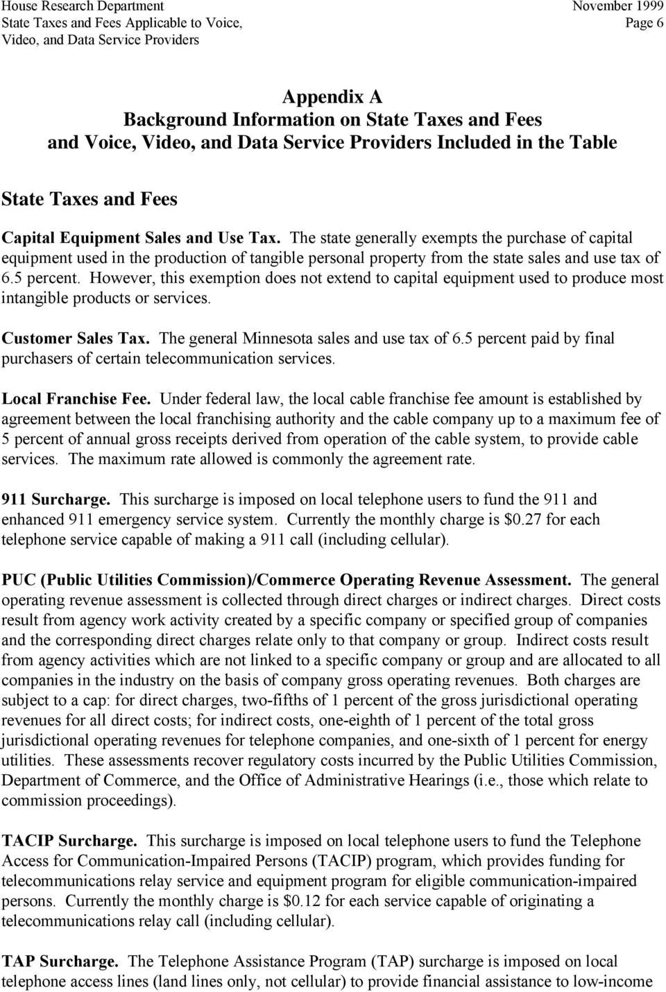 However, this exemption does not extend to capital equipment used to produce most intangible products or services. Customer Sales Tax. The general Minnesota sales and use tax of 6.