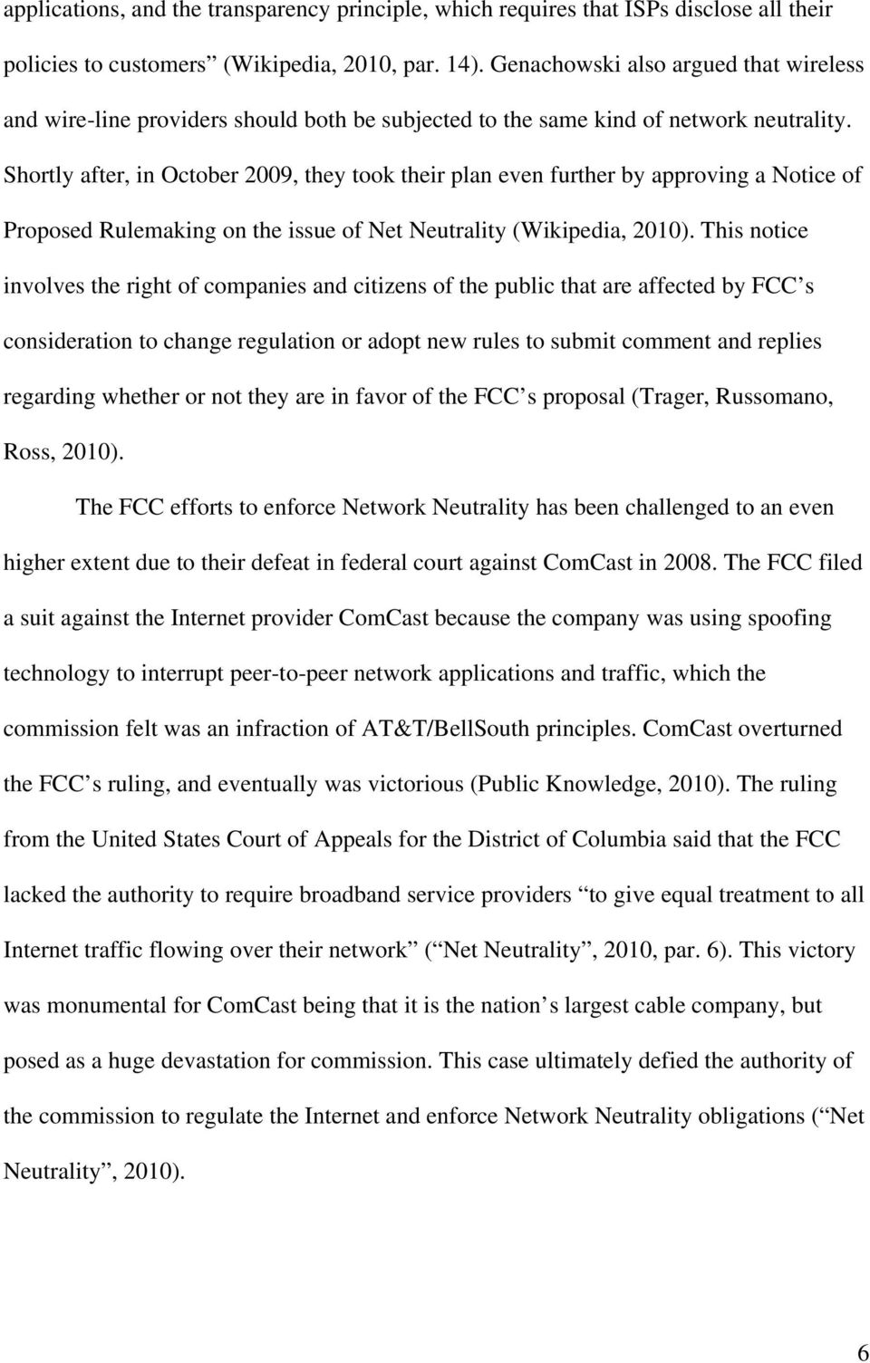 Shortly after, in October 2009, they took their plan even further by approving a Notice of Proposed Rulemaking on the issue of Net Neutrality (Wikipedia, 2010).