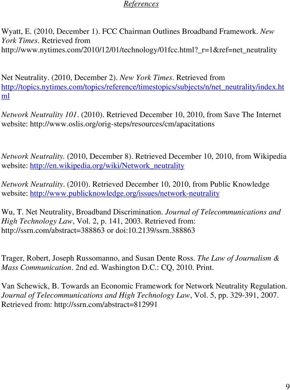 ht ml Network Neutrality 101. (2010). Retrieved December 10, 2010, from Save The Internet website: http://www.oslis.org/orig-steps/resources/cm/apacitations Network Neutrality. (2010, December 8).
