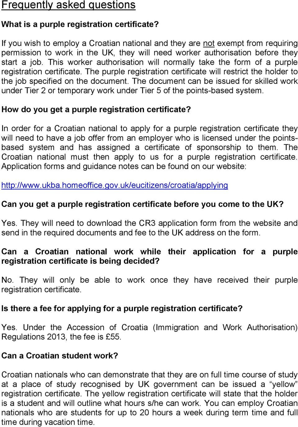 This worker authorisation will normally take the form of a purple registration certificate. The purple registration certificate will restrict the holder to the job specified on the document.