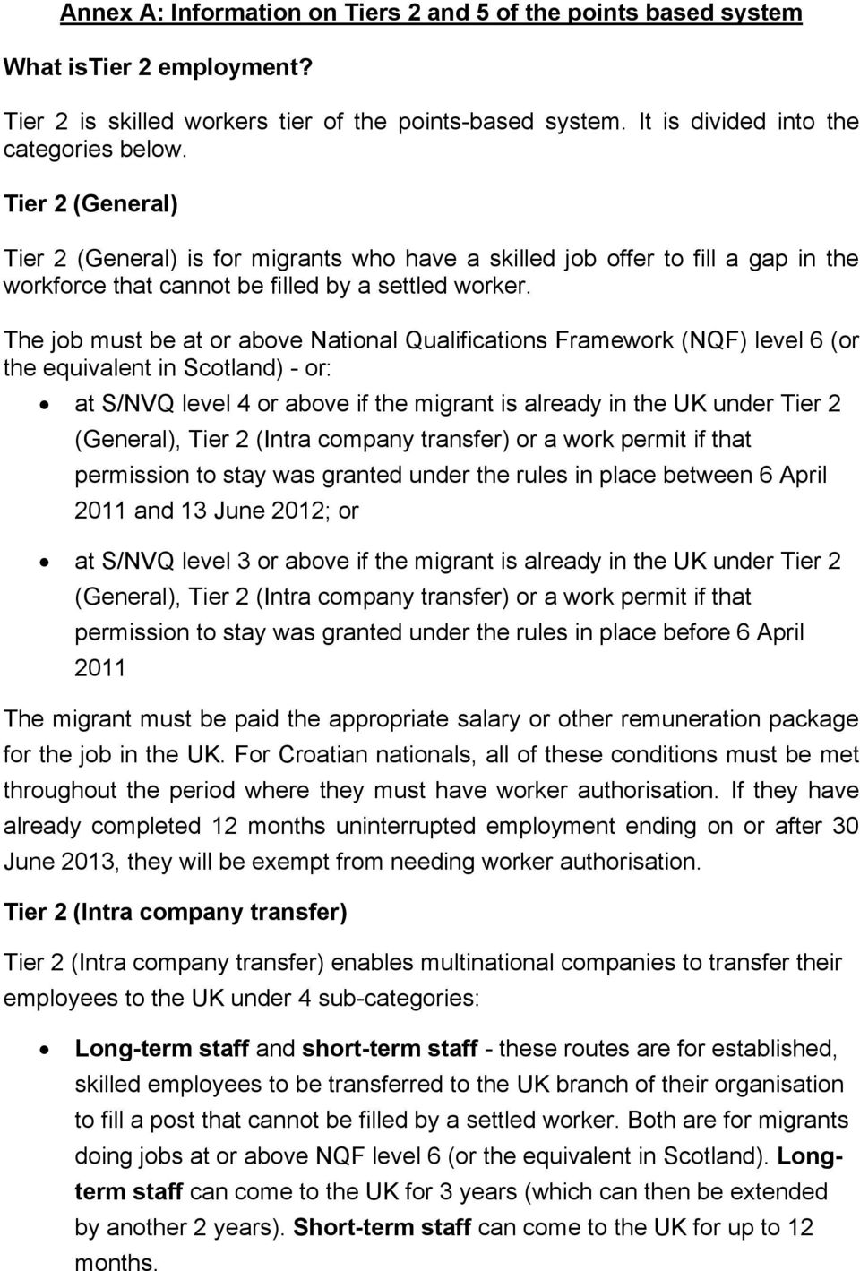 The job must be at or above National Qualifications Framework (NQF) level 6 (or the equivalent in Scotland) - or: at S/NVQ level 4 or above if the migrant is already in the UK under Tier 2 (General),