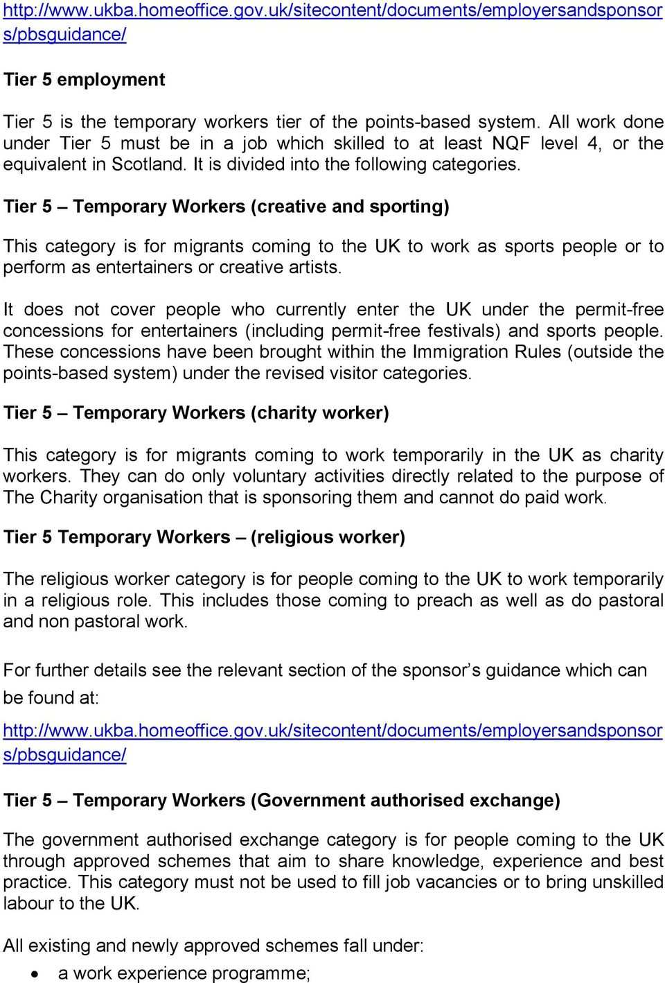 Tier 5 Temporary Workers (creative and sporting) This category is for migrants coming to the UK to work as sports people or to perform as entertainers or creative artists.