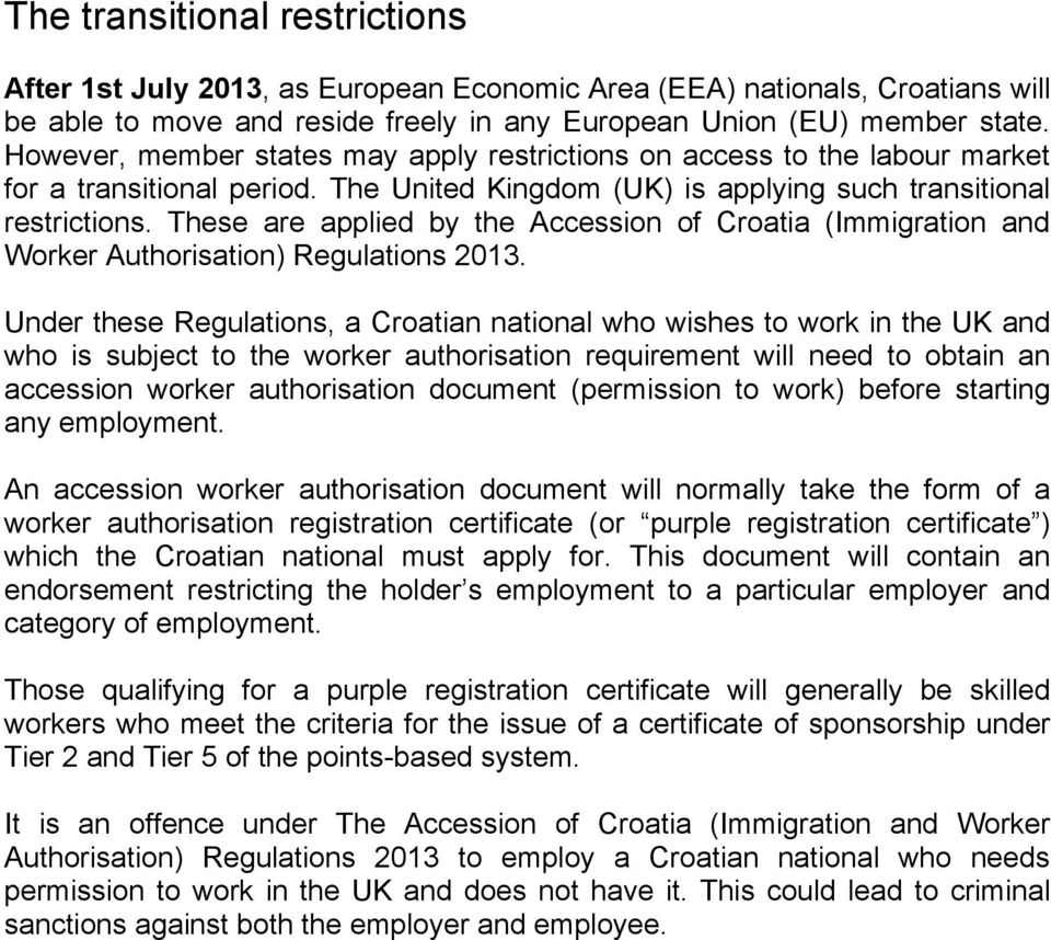 These are applied by the Accession of Croatia (Immigration and Worker Authorisation) Regulations 2013.