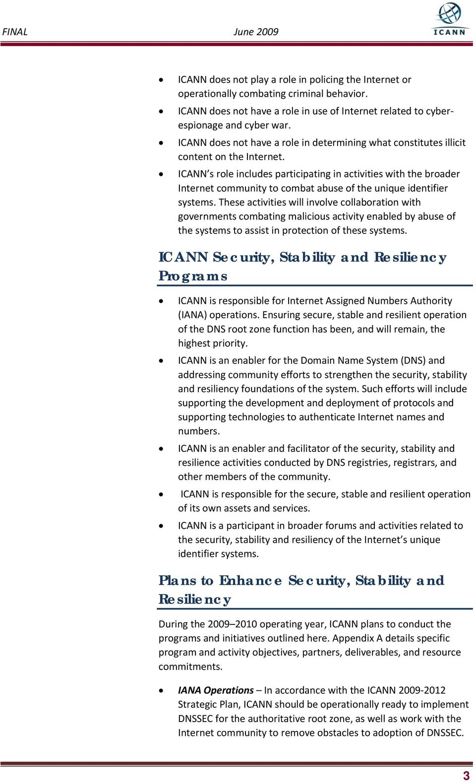 ICANN s role includes participating in activities with the broader Internet community to combat abuse of the unique identifier systems.