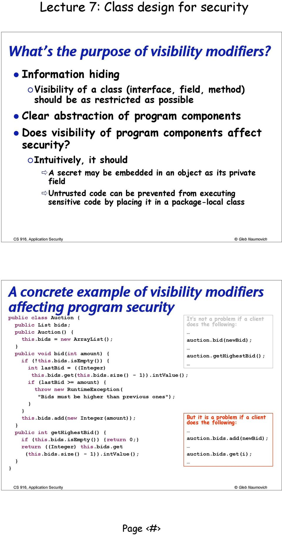 Intuitively, it should A secret may be embedded in an object as its private field Untrusted code can be prevented from executing sensitive code by placing it in a package-local class A concrete