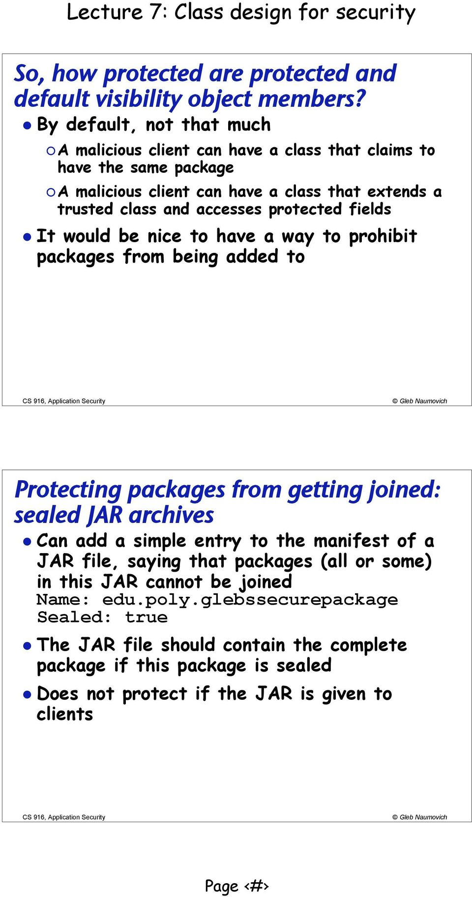 accesses protected fields It would be nice to have a way to prohibit packages from being added to Protecting packages from getting joined: sealed JAR archives Can add a