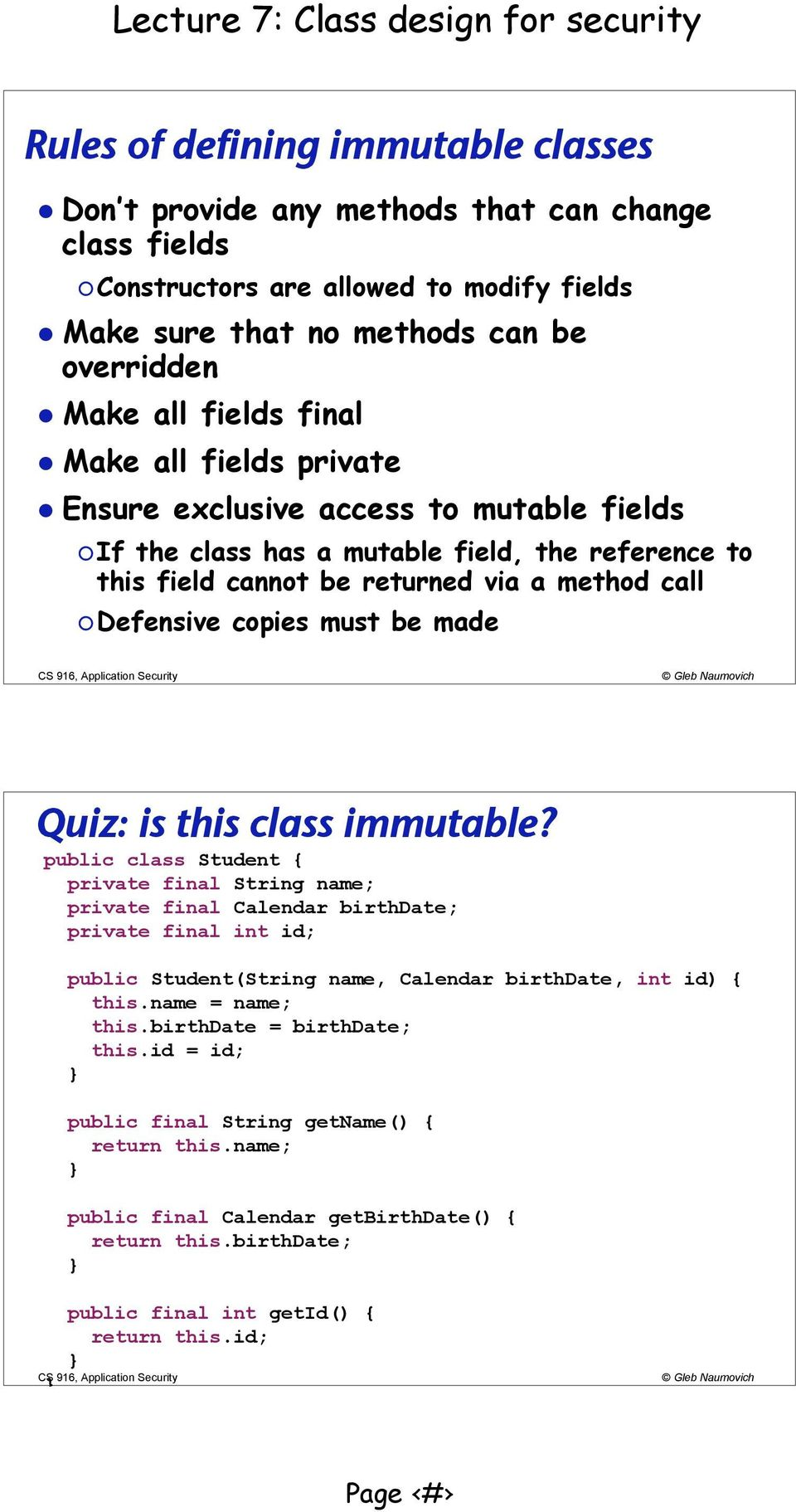 Quiz: is this class immutable? public class Student { private final String name; private final Calendar birthdate; private final int id; public Student(String name, Calendar birthdate, int id) { this.