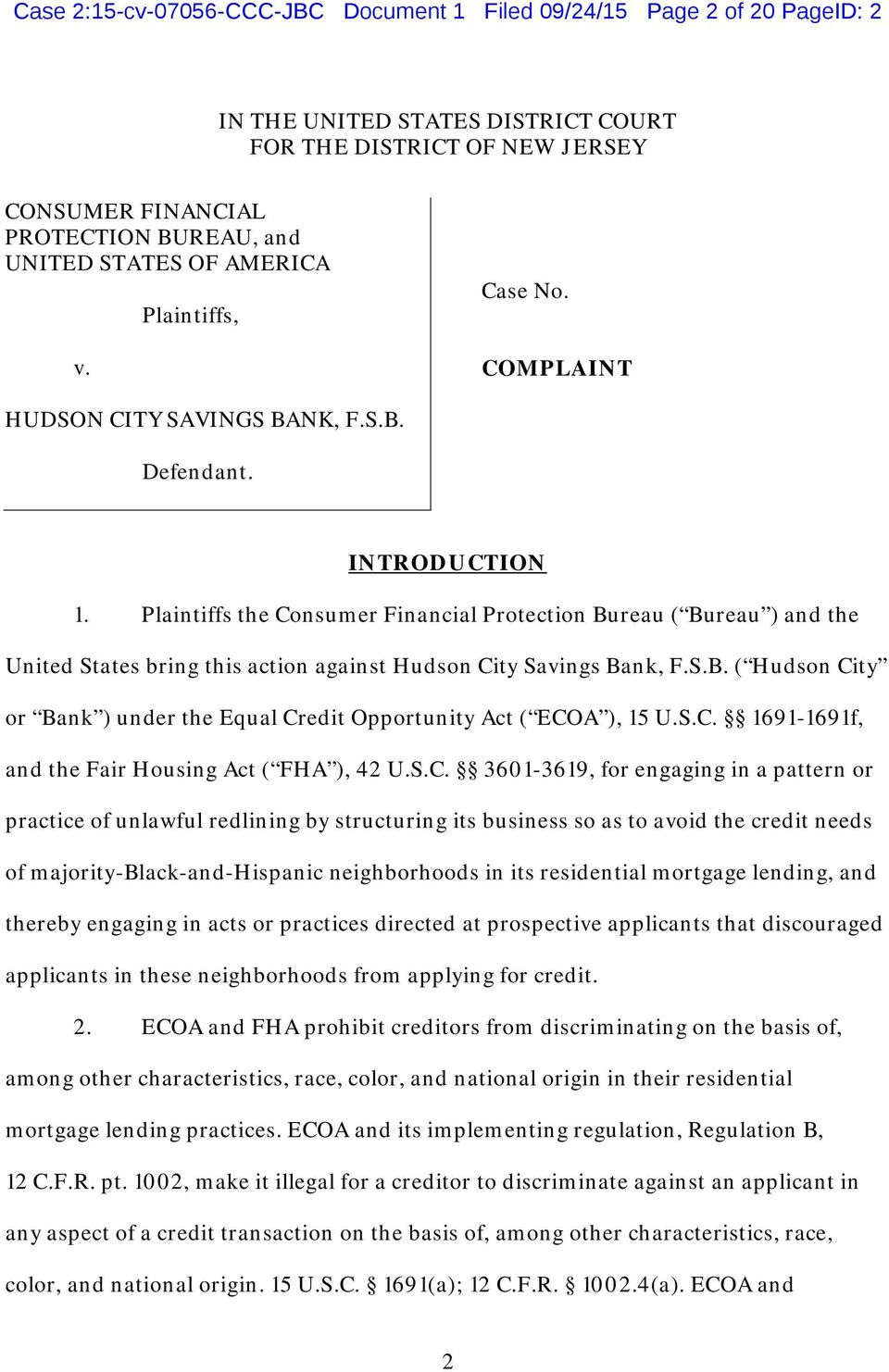 Plaintiffs the Consumer Financial Protection Bureau ( Bureau ) and the United States bring this action against Hudson City Savings Bank, F.S.B. ( Hudson City or Bank ) under the Equal Credit Opportunity Act ( ECOA ), 15 U.