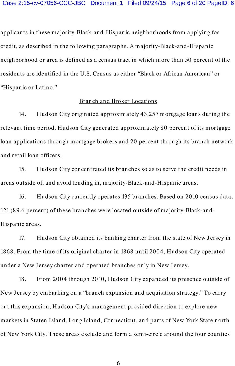 Census as either Black or African American or Hispanic or Latino. Branch and Broker Locations 14. Hudson City originated approximately 43,257 mortgage loans during the relevant time period.
