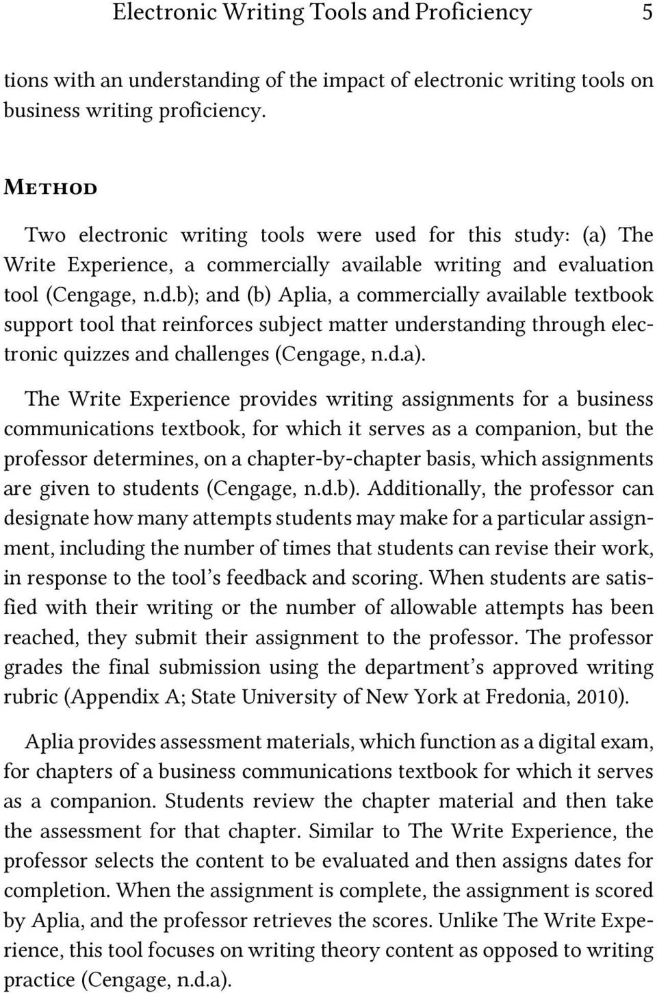 d.a). The Write Experience provides writing assignments for a business communications textbook, for which it serves as a companion, but the professor determines, on a chapter-by-chapter basis, which