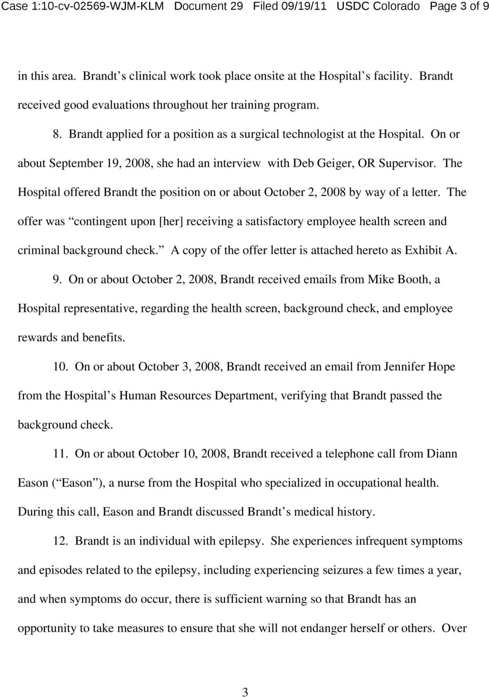 On or about September 19, 2008, she had an interview with Deb Geiger, OR Supervisor. The Hospital offered Brandt the position on or about October 2, 2008 by way of a letter.