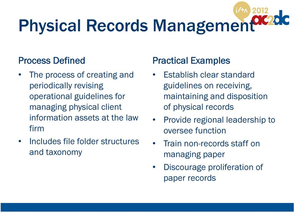 Establish clear standard guidelines on receiving, maintaining and disposition of physical records Provide