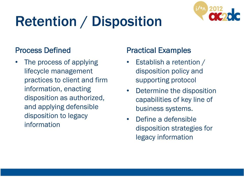 information Establish a retention / disposition policy and supporting protocol Determine the