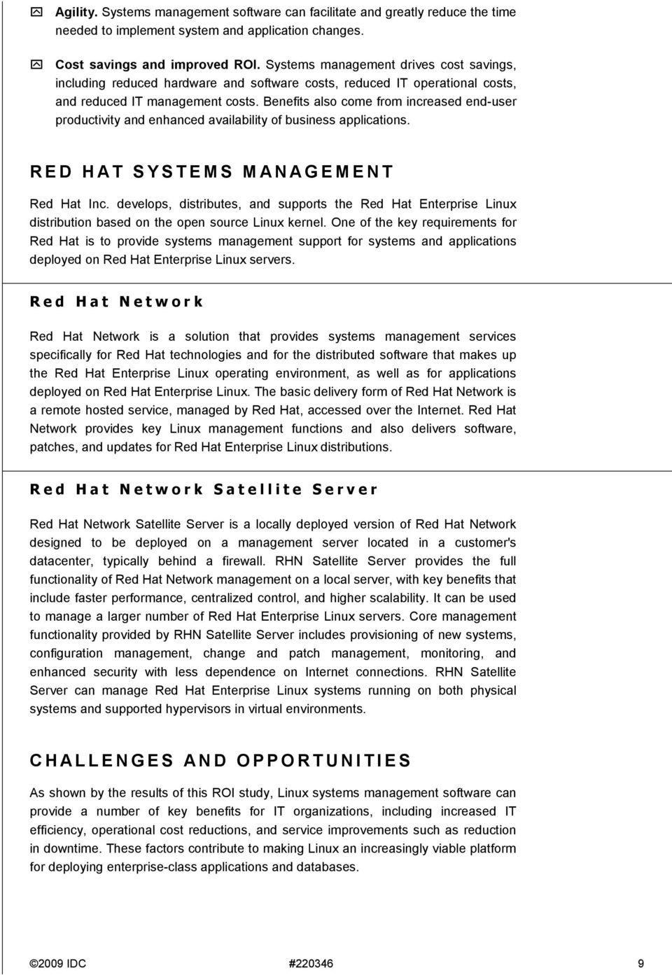 Benefits also come from increased end-user productivity and enhanced availability of business applications. RED HAT SYSTEMS MANAGEMENT Red Hat Inc.