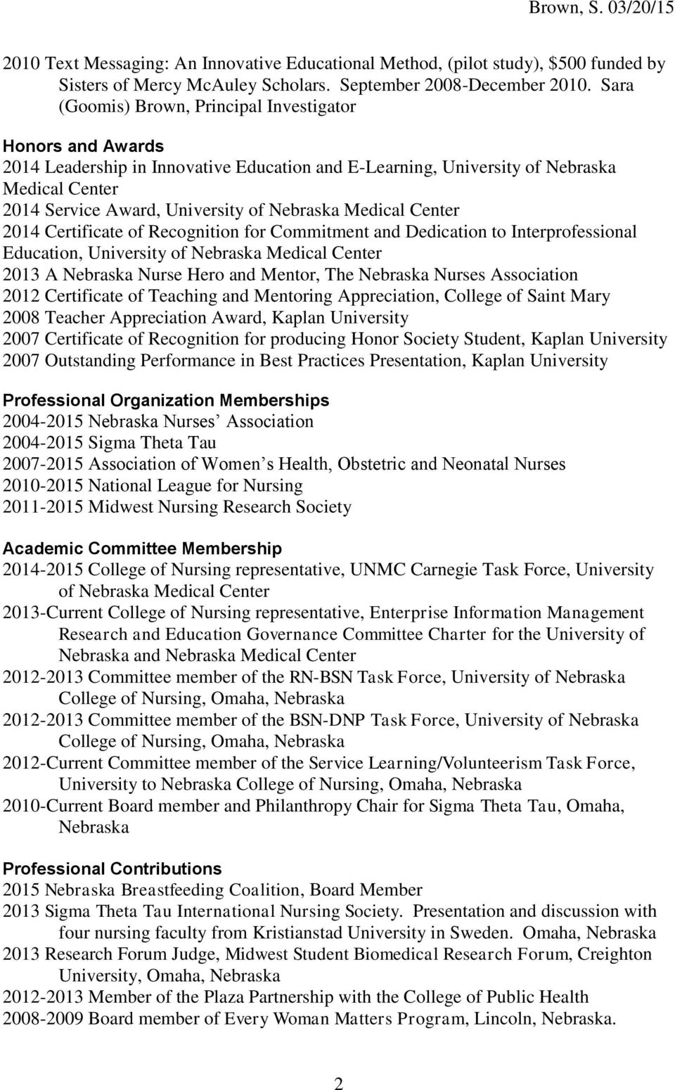 Medical Center 2014 Certificate of Recognition for Commitment and Dedication to Interprofessional Education, University of Nebraska Medical Center 2013 A Nebraska Nurse Hero and Mentor, The Nebraska