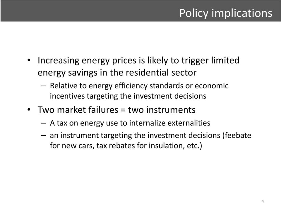 investment decisions Two market failures = two instruments A tax on energy use to internalize