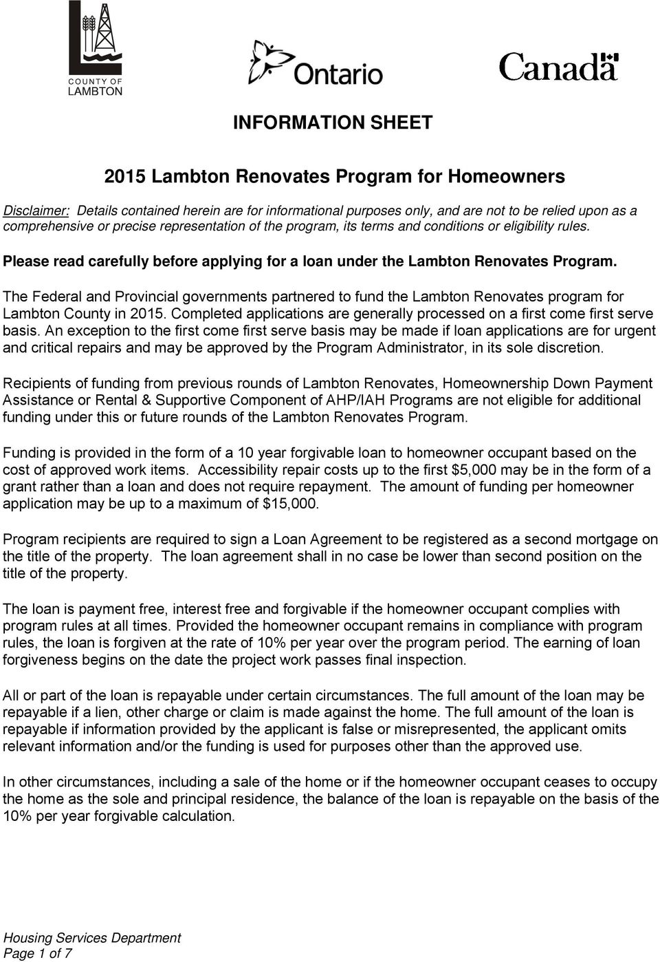 The Federal and Provincial governments partnered to fund the Lambton Renovates program for Lambton County in 2015. Completed applications are generally processed on a first come first serve basis.