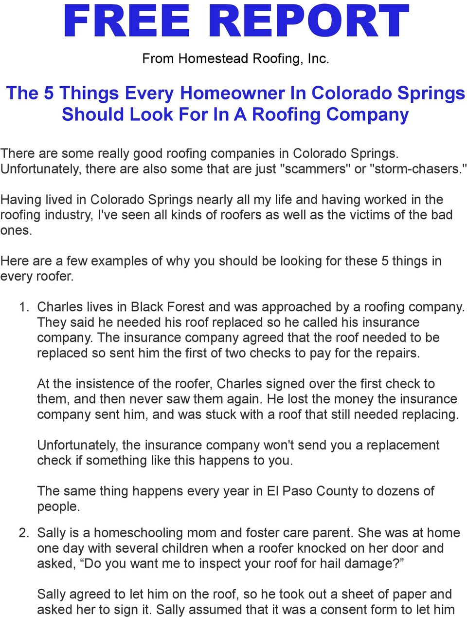 """ Having lived in Colorado Springs nearly all my life and having worked in the roofing industry, I've seen all kinds of roofers as well as the victims of the bad ones."