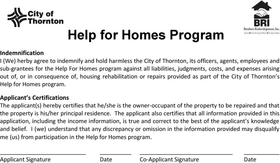 Applicant s Certifications The applicant(s) hereby certifies that he/she is the owner-occupant of the property to be repaired and that the property is his/her principal residence.