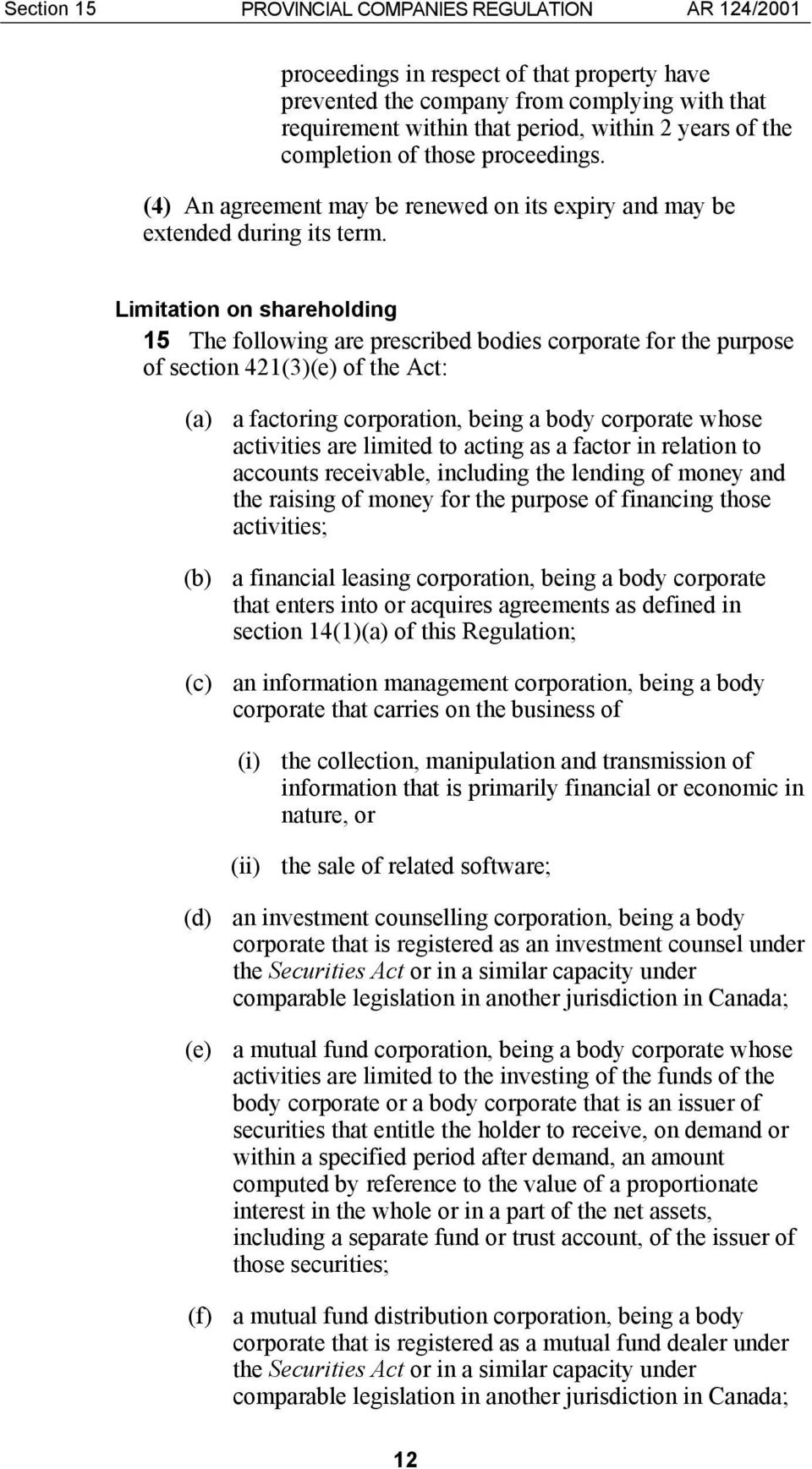 Limitation on shareholding 15 The following are prescribed bodies corporate for the purpose of section 421(3)(e) of the Act: (a) a factoring corporation, being a body corporate whose activities are