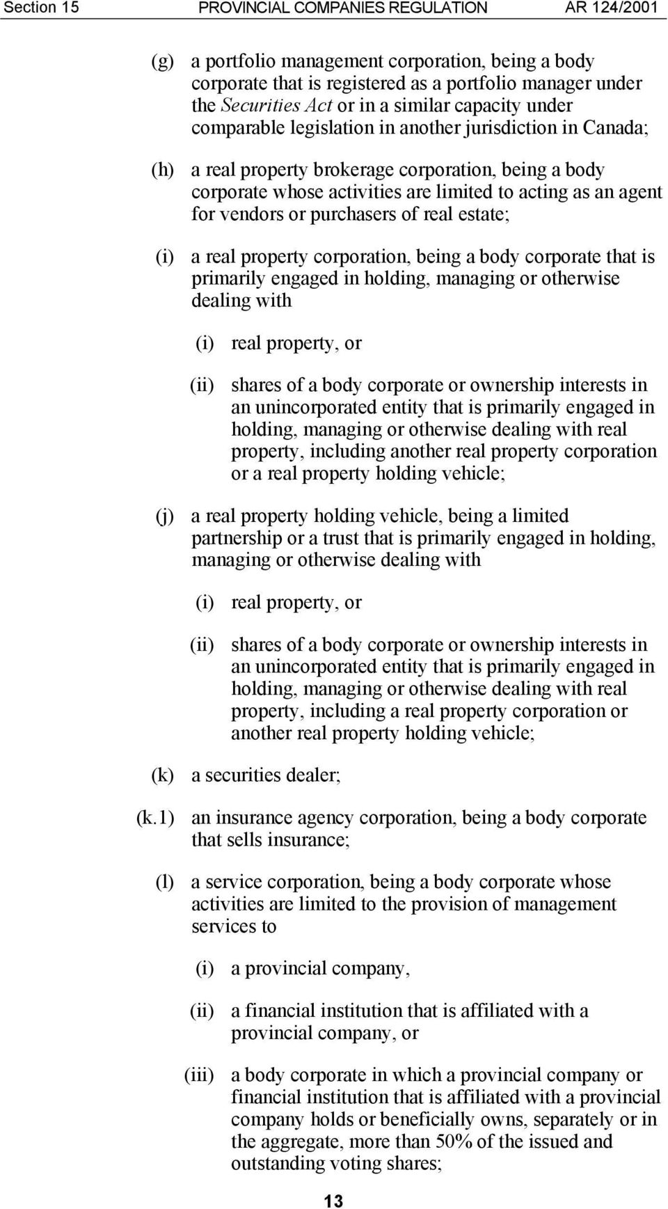 for vendors or purchasers of real estate; (i) a real property corporation, being a body corporate that is primarily engaged in holding, managing or otherwise dealing with (i) real property, or (ii)