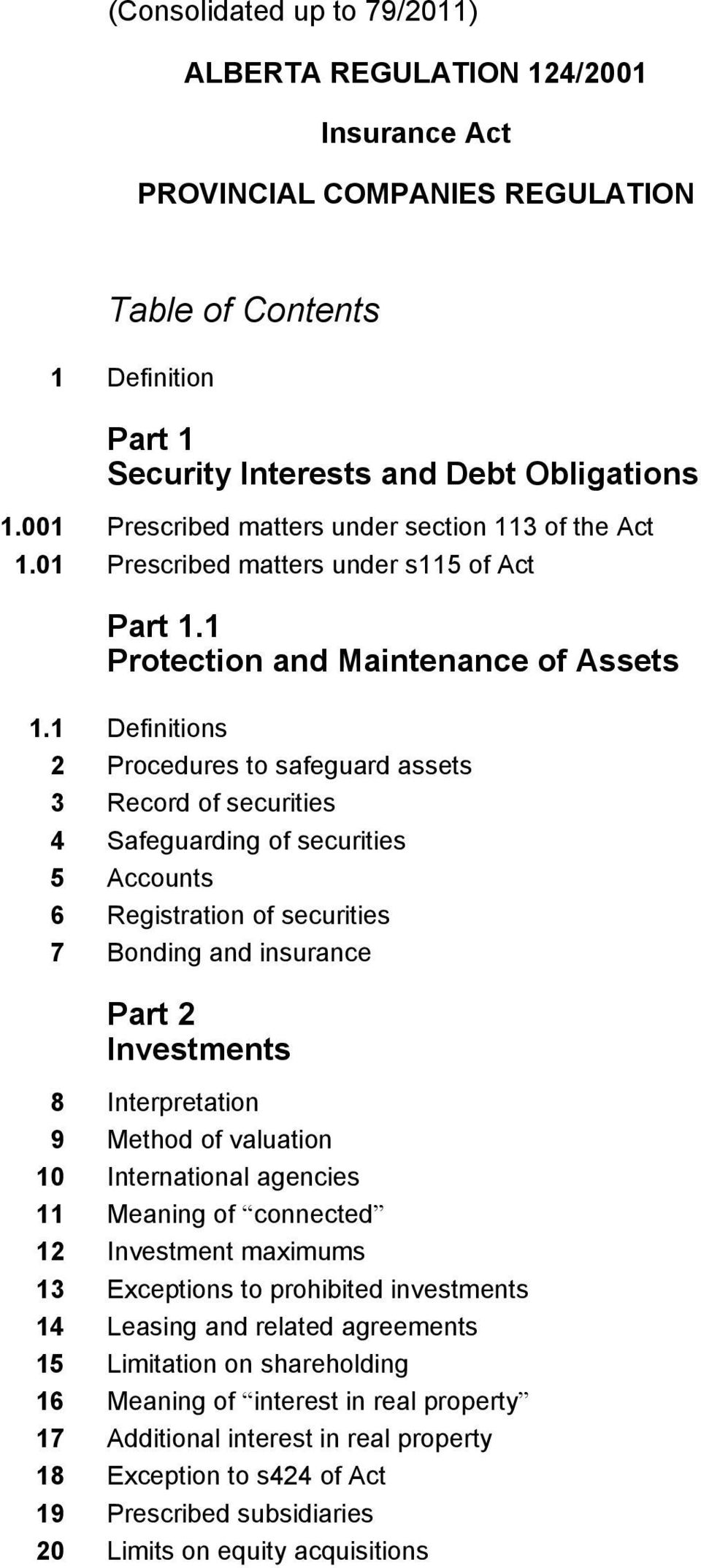 1 Definitions 2 Procedures to safeguard assets 3 Record of securities 4 Safeguarding of securities 5 Accounts 6 Registration of securities 7 Bonding and insurance Part 2 Investments 8 Interpretation