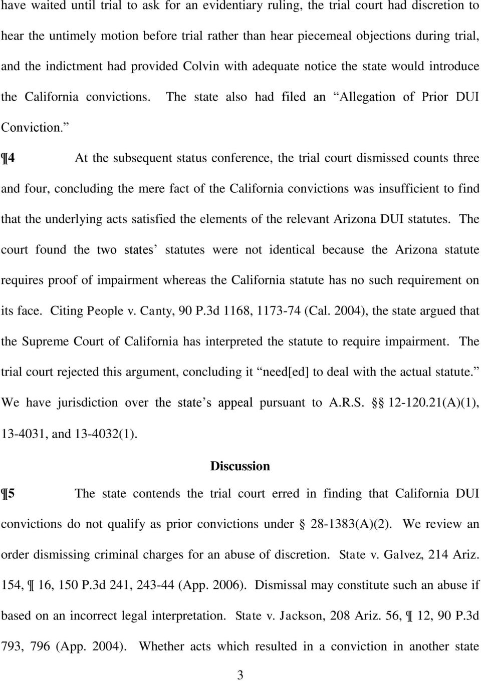 4 At the subsequent status conference, the trial court dismissed counts three and four, concluding the mere fact of the California convictions was insufficient to find that the underlying acts