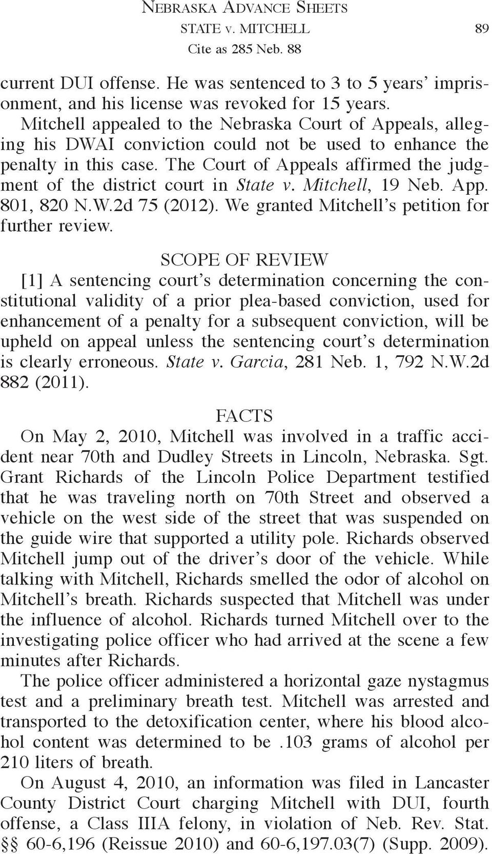 The Court of Appeals affirmed the judgment of the district court in State v. Mitchell, 19 Neb. App. 801, 820 N.W.2d 75 (2012). We granted Mitchell s petition for further review.