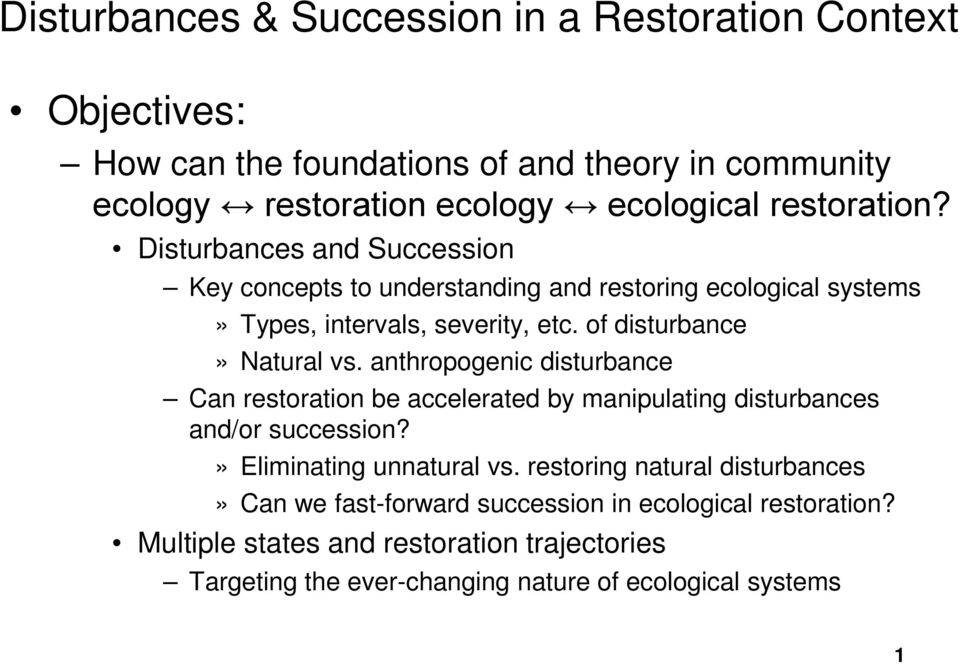 of disturbance» Natural vs. anthropogenic disturbance Can restoration be accelerated by manipulating disturbances and/or succession?