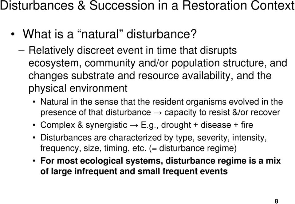 the physical environment Natural in the sense that the resident organisms evolved in the presence of that disturbance capacity to resist &/or recover