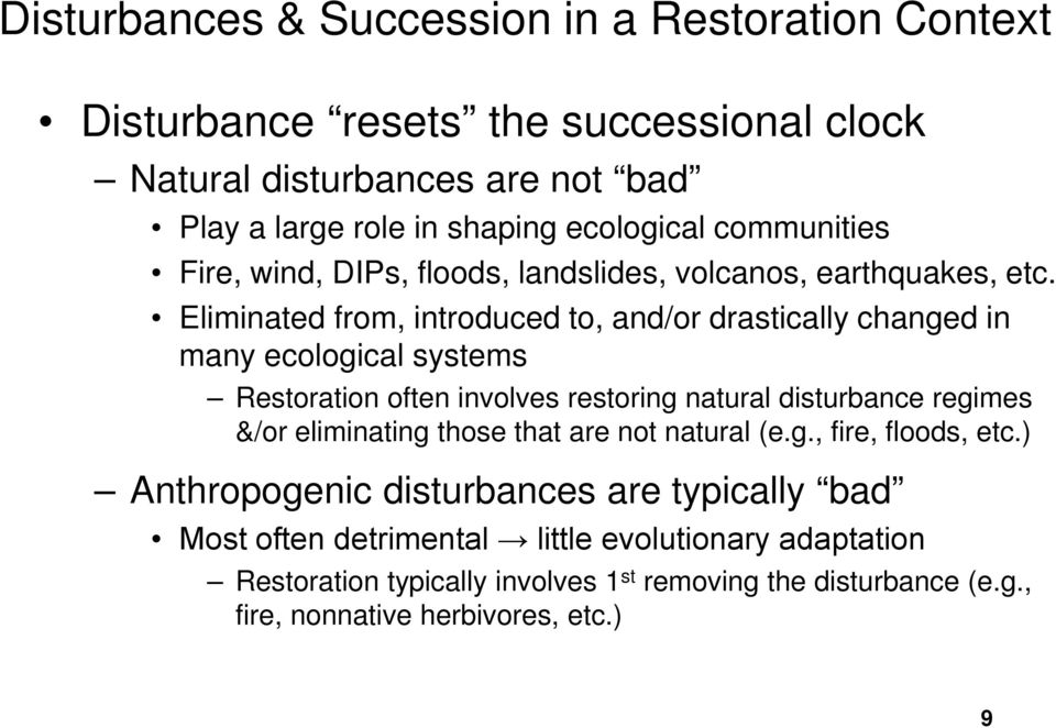 Eliminated from, introduced to, and/or drastically changed in many ecological systems Restoration often involves restoring natural disturbance regimes