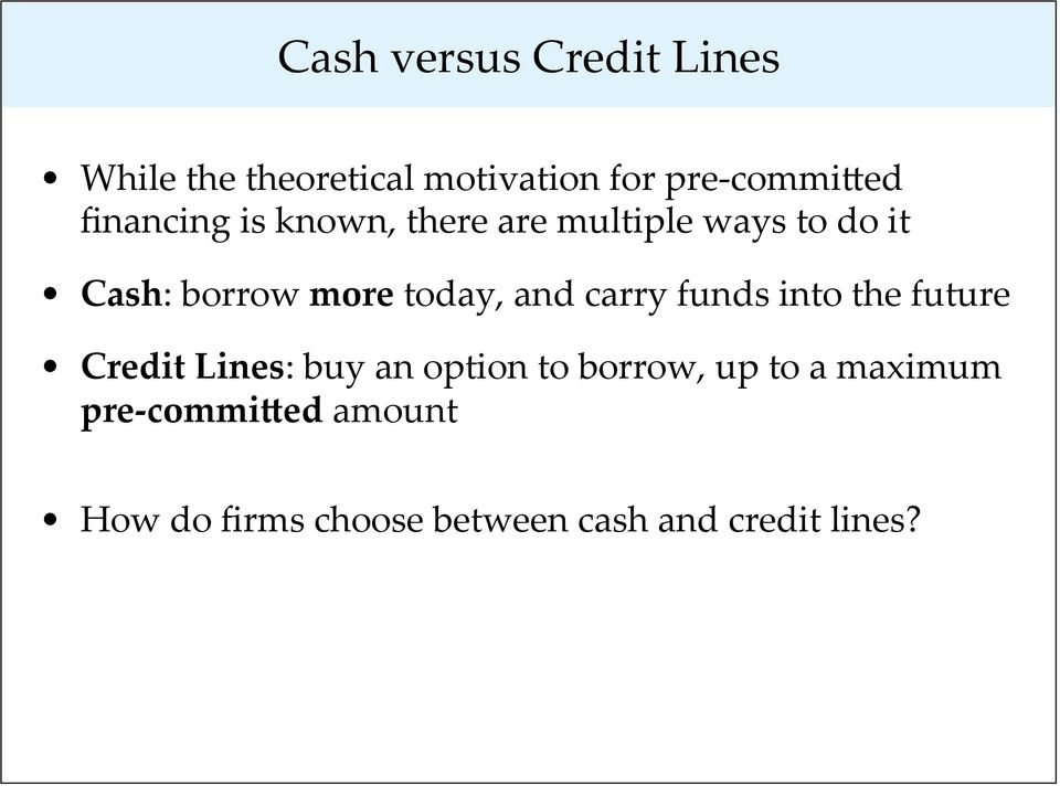 and carry funds into the future Credit Lines: buy an option to borrow, up to