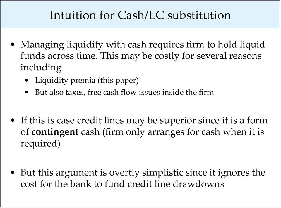 inside the firm If this is case credit lines may be superior since it is a form of contingent cash (firm only arranges