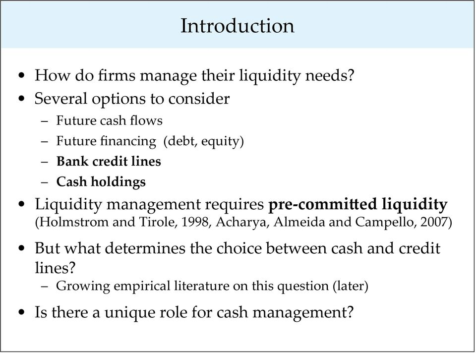 Liquidity management requires pre- commi6ed liquidity (Holmstrom and Tirole, 1998, Acharya, Almeida and