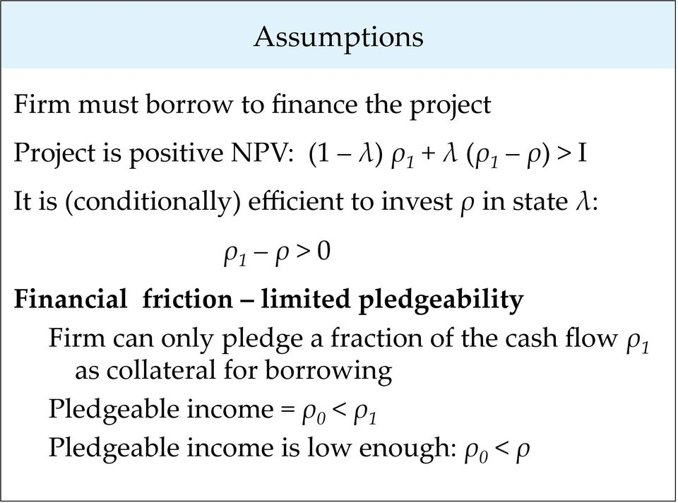friction limited pledgeability Firm can only pledge a fraction of the cash flow ρ 1 as