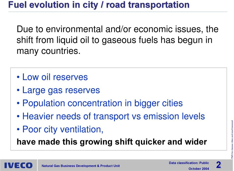 Low oil reserves Large gas reserves Population concentration in bigger cities Heavier