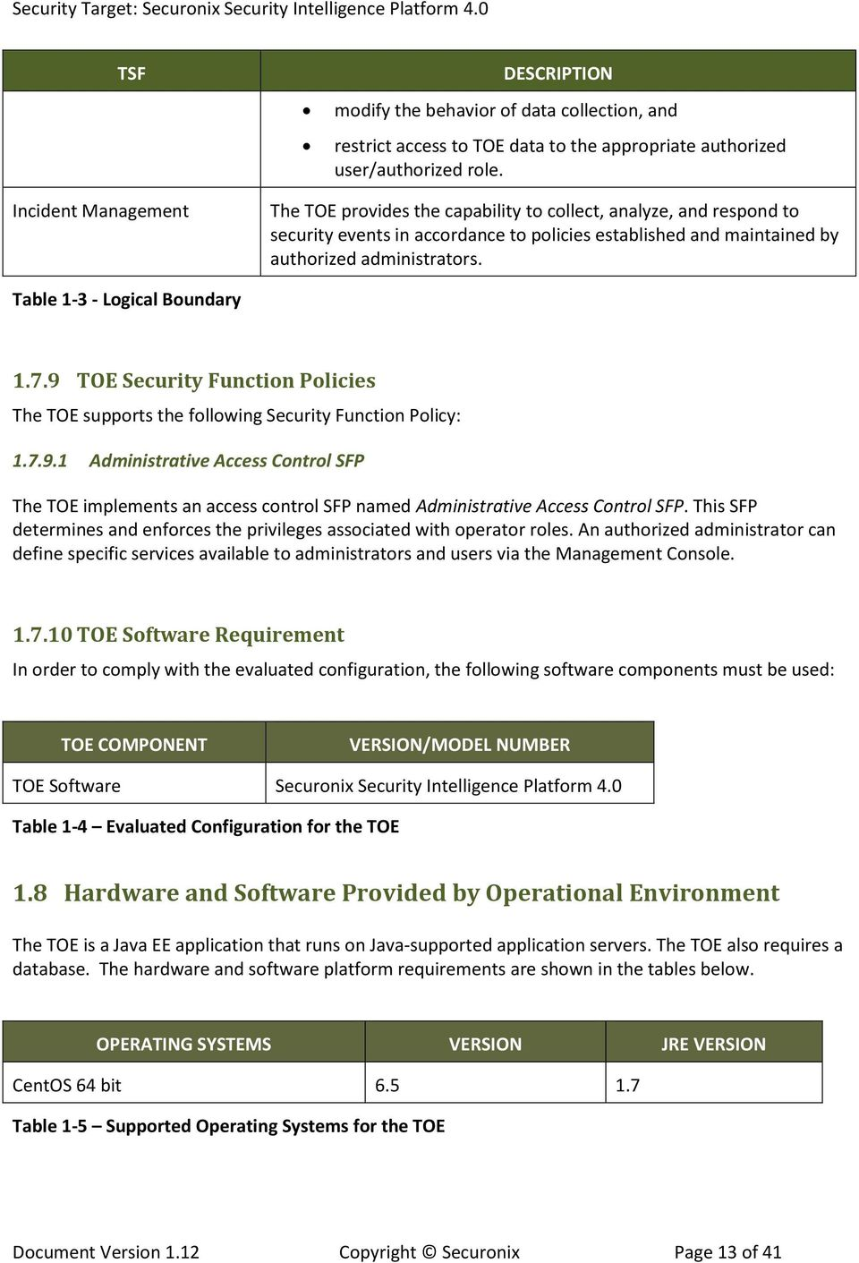 Table 1-3 - Logical Boundary 1.7.9 TOE Security Function Policies The TOE supports the following Security Function Policy: 1.7.9.1 Administrative Access Control SFP The TOE implements an access control SFP named Administrative Access Control SFP.