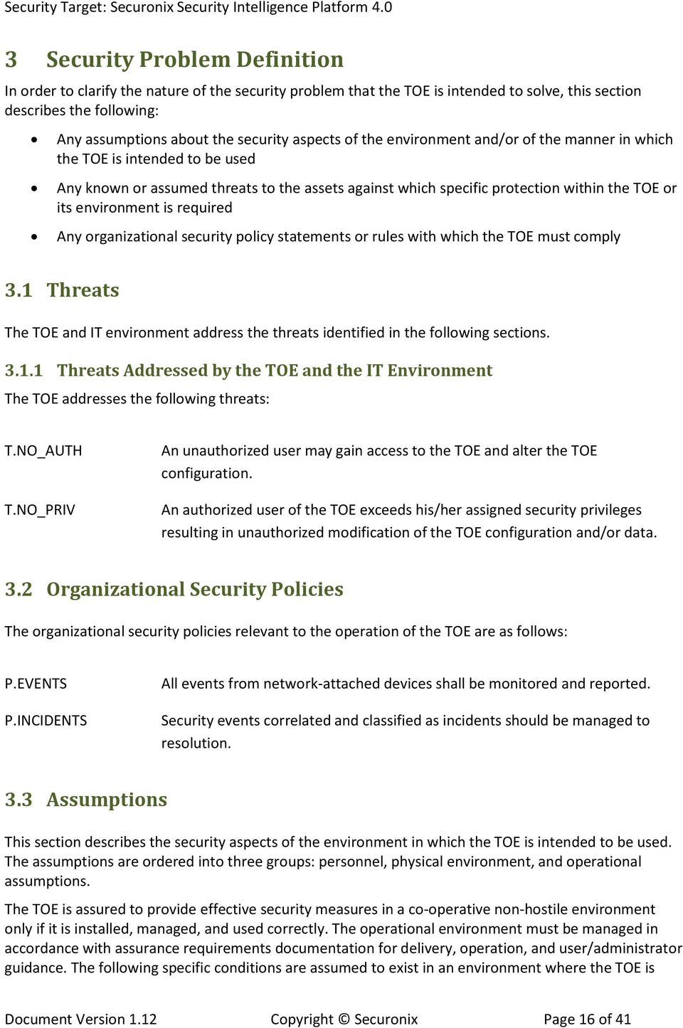 is required Any organizational security policy statements or rules with which the TOE must comply 3.1 Threats The TOE and IT environment address the threats identified in the following sections. 3.1.1 Threats Addressed by the TOE and the IT Environment The TOE addresses the following threats: T.