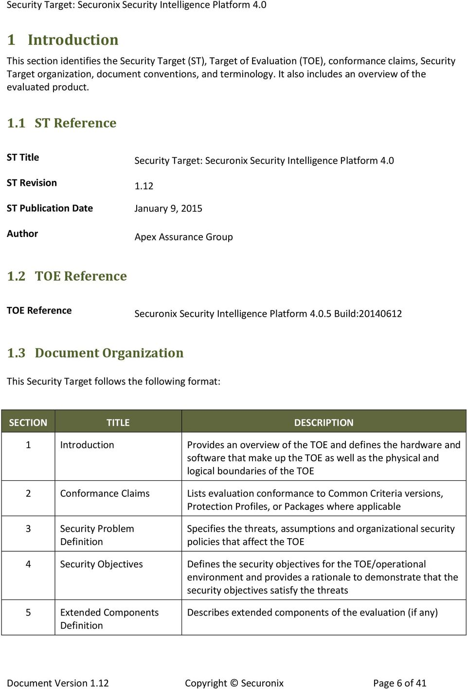 12 ST Publication Date January 9, 2015 Author Apex Assurance Group 1.2 TOE Reference TOE Reference Securonix Security Intelligence Platform 4.0.5 Build:20140612 1.