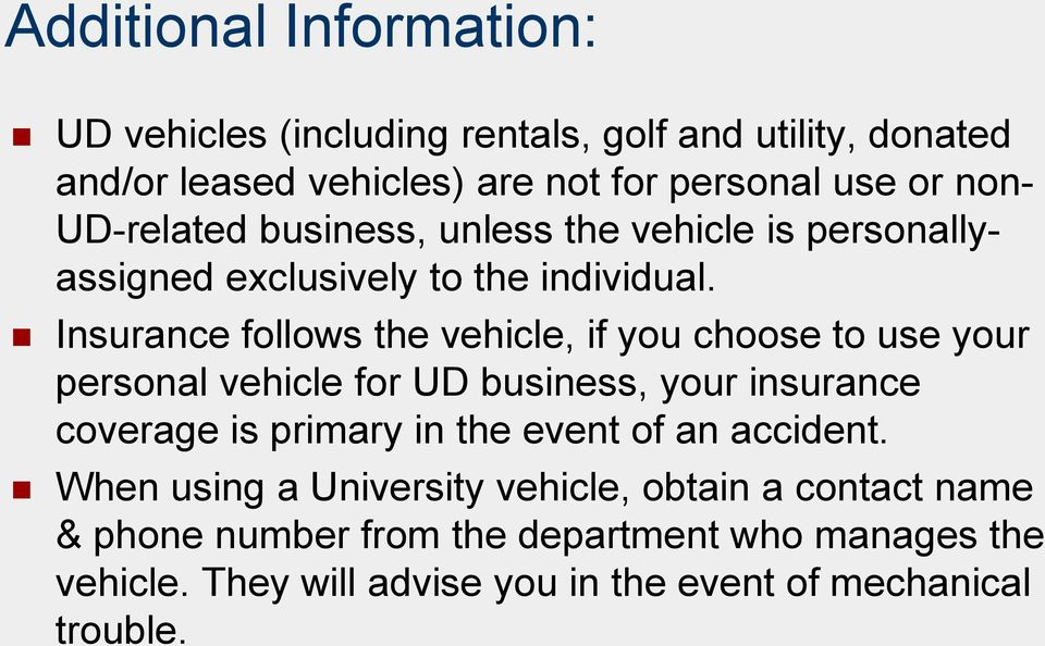Insurance follows the vehicle, if you choose to use your personal vehicle for UD business, your insurance coverage is primary in the event