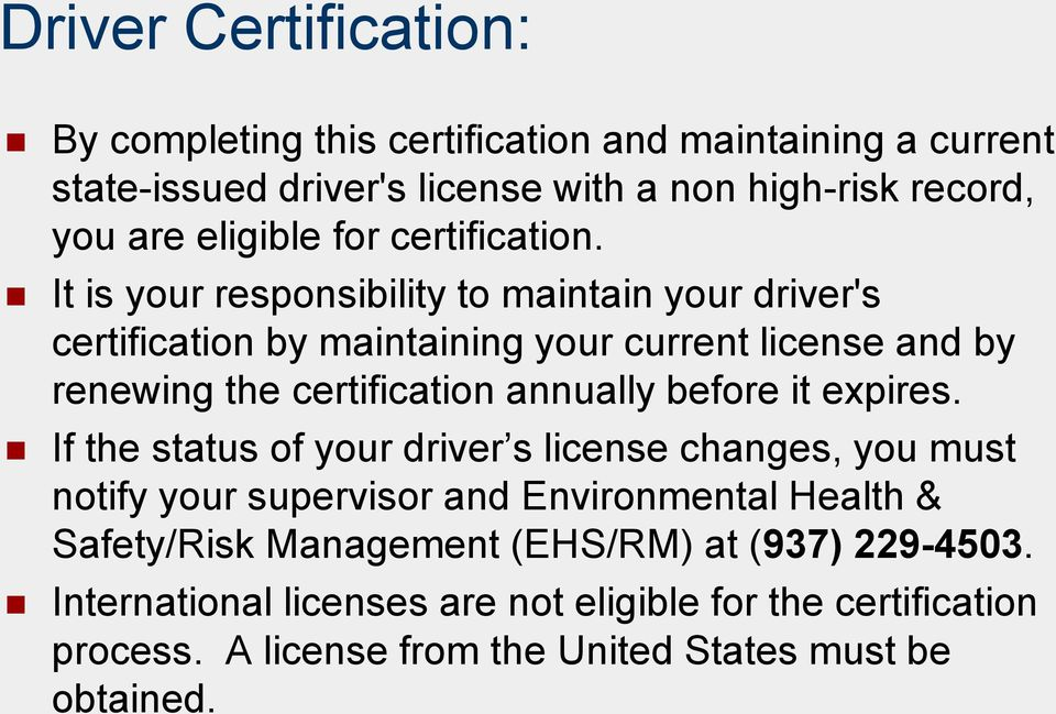It is your responsibility to maintain your driver's certification by maintaining your current license and by renewing the certification annually before it