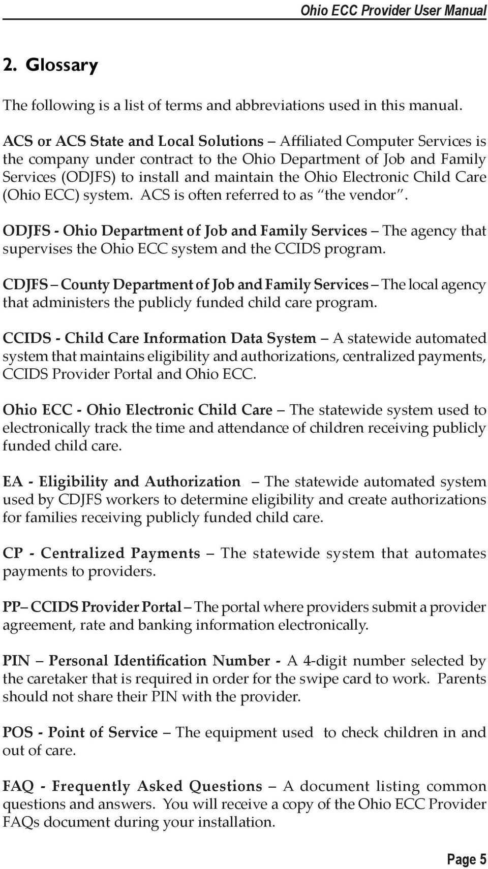Child Care (Ohio ECC) system. ACS is often referred to as the vendor. ODJFS - Ohio Department of Job and Family Services The agency that supervises the Ohio ECC system and the CCIDS program.